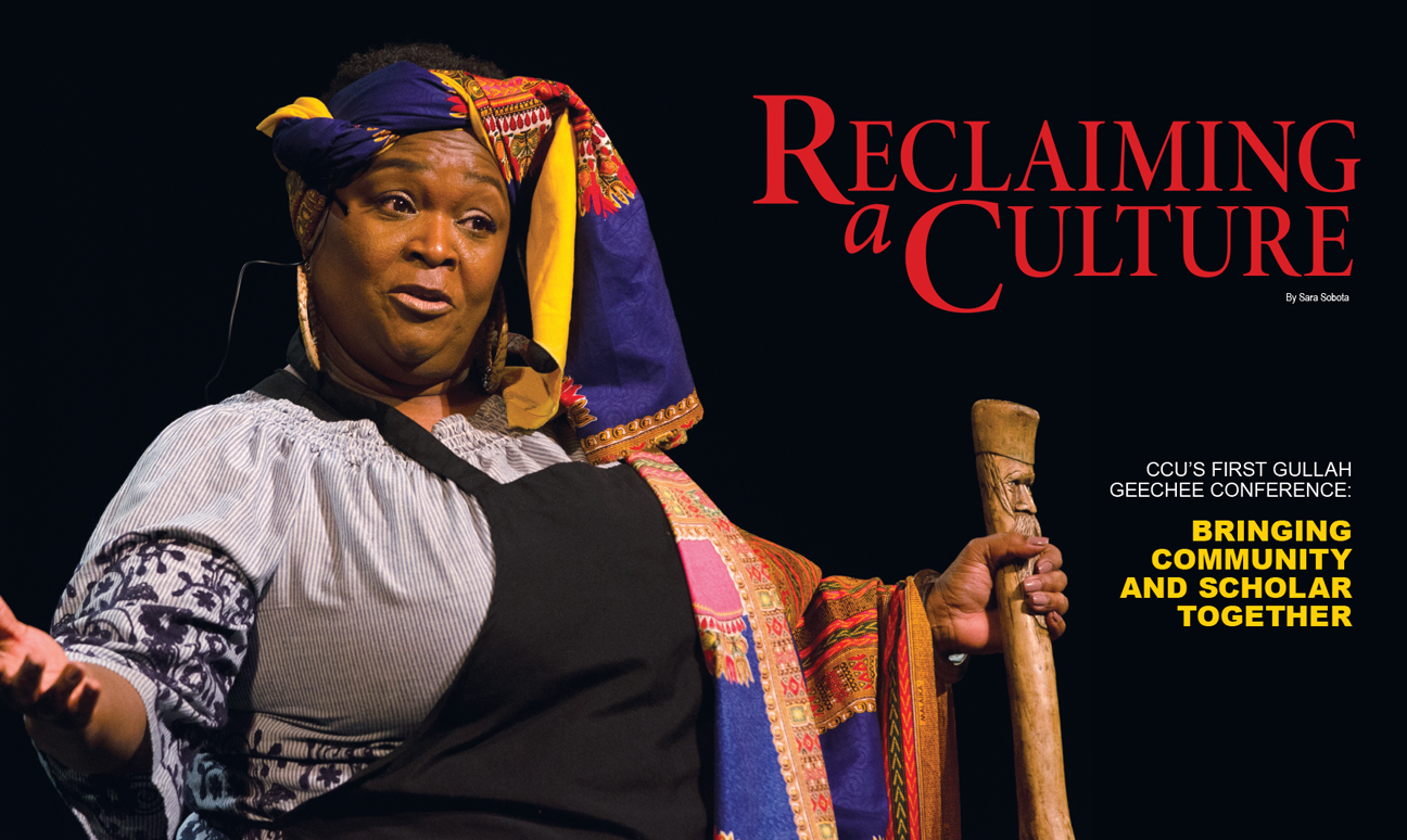 Reclaiming a Culture feature story opening spread. CCU's first Gullah Geechee Conference: Bringing Community and Scholar Together. Image of Anita Singleton-Prather bringing her character Aunt Pearlie Sue to life in a Musical Salute to Gullah.