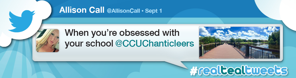 Real Teal Tweet graphic banner. Allison Call post When You are obsessed with your school @CCUChanticleers
