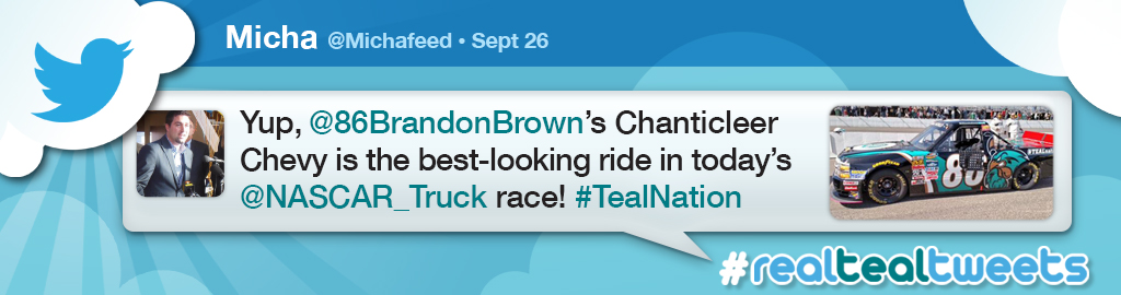Real Teal Tweet graphic banner. Yup, @86BrandonBrown's Chanticleer Chevy is the best-looking ride in today's @NASCAR_Truck race!